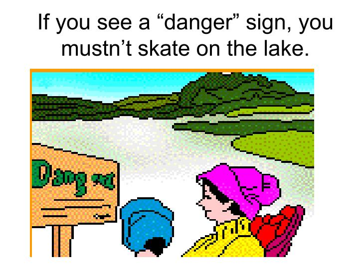 """If you see a """"danger"""" sign, you mustn't skate on the lake."""