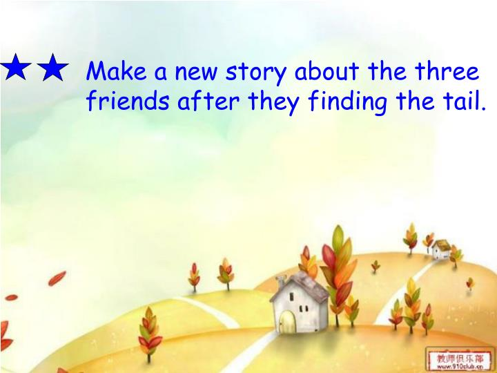 Make a new story about the three friends after they finding the tail.