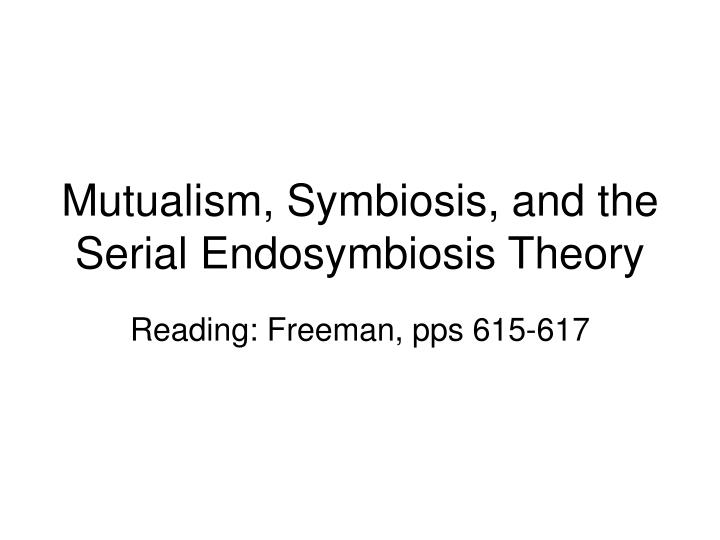 Mutualism, Symbiosis, and the Serial Endosymbiosis Theory