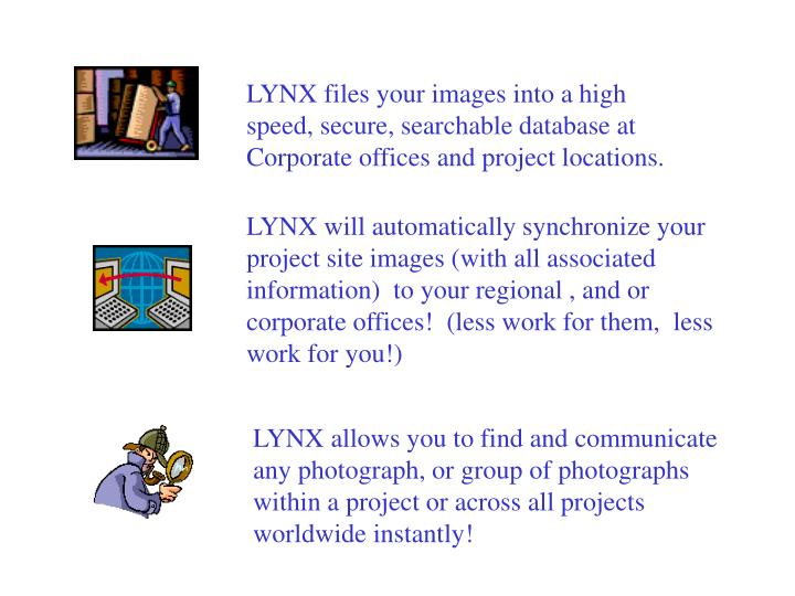 LYNX files your images into a high speed, secure, searchable database at Corporate offices and project locations.