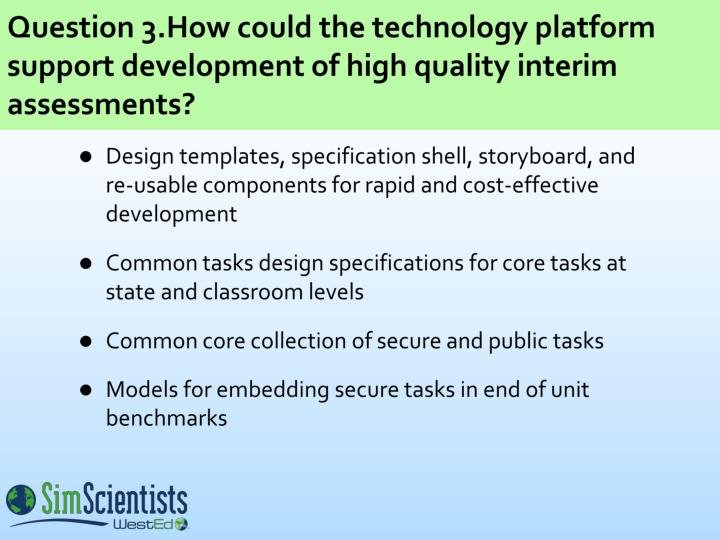 Question 3.How could the technology platform support development of high quality interim assessments?