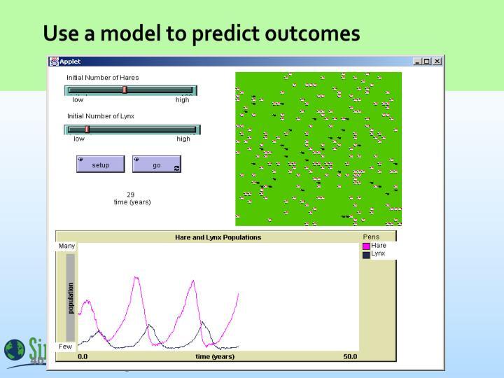 Use a model to predict outcomes