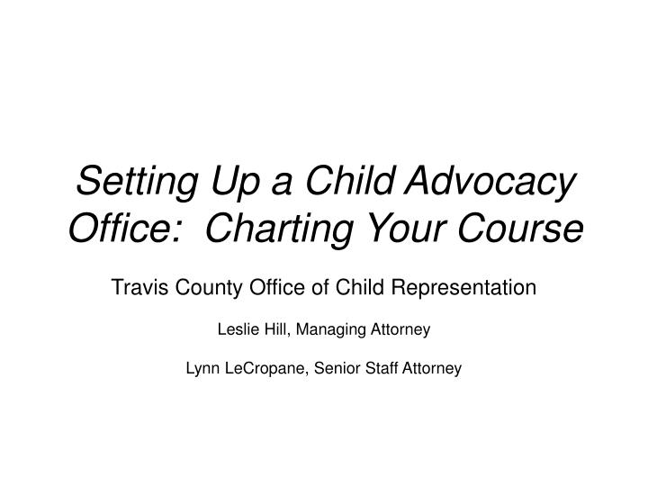 Setting up a child advocacy office charting your course