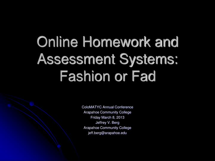 Online homework and assessment systems fashion or fad