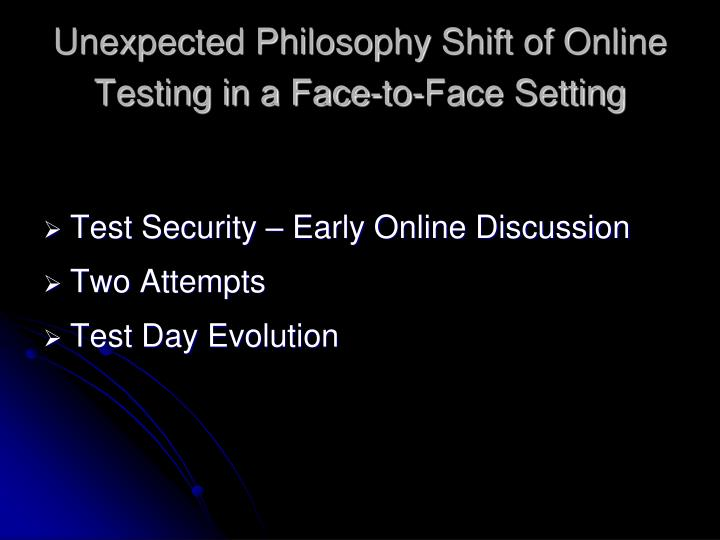Unexpected Philosophy Shift of Online Testing in a Face-to-Face Setting