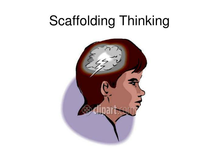 Scaffolding Thinking