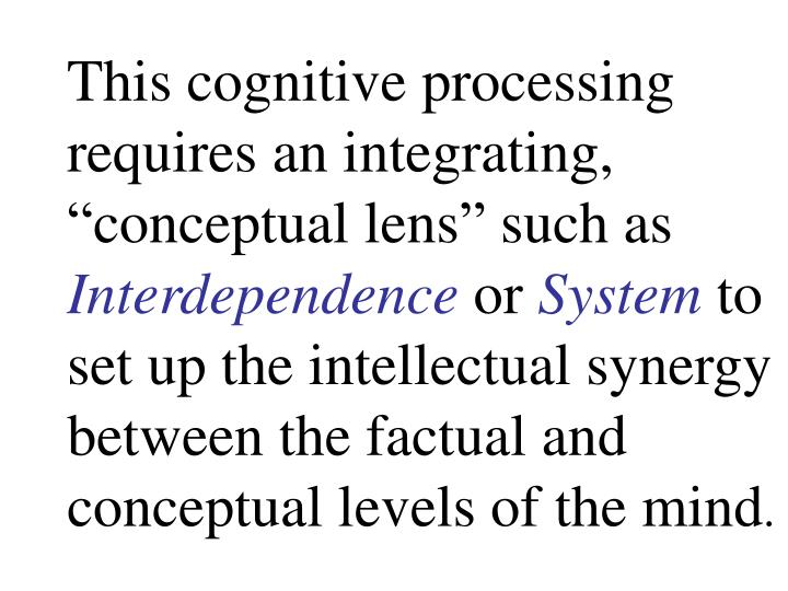 "This cognitive processing requires an integrating, ""conceptual lens"" such as"