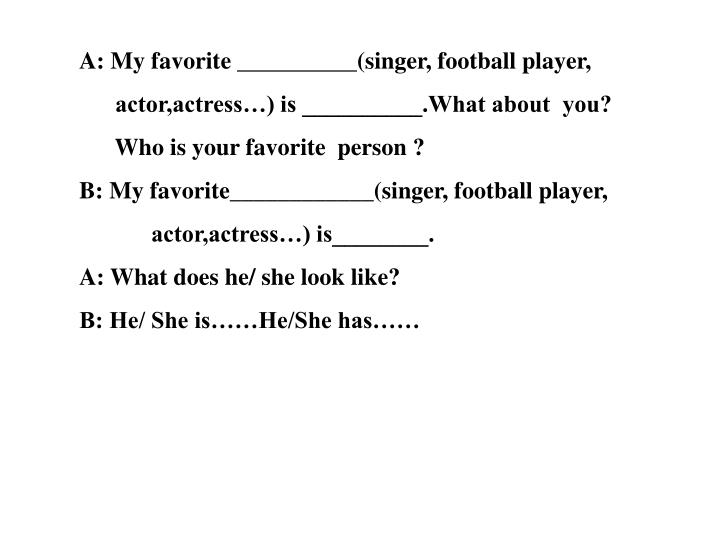 A: My favorite __________(singer, football player,