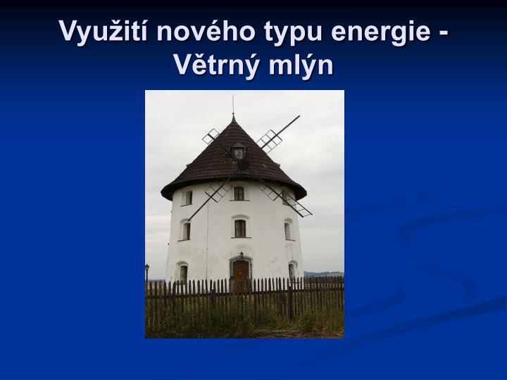 Využití nového typu energie - Větrný mlýn