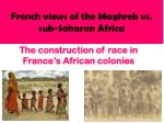french views of the maghreb vs sub saharan africa