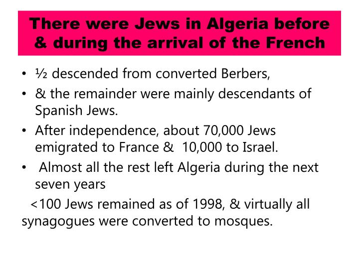 There were Jews in Algeria before & during the arrival of the French