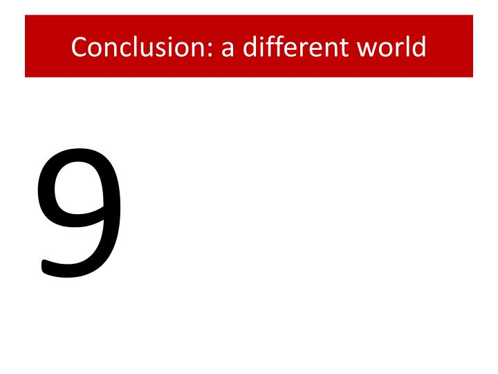 Conclusion: a different world