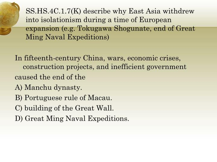 SS.HS.4C.1.7(K) describe why East Asia withdrew into isolationism during a time of European expansion (e.g. Tokugawa Shogunate, end of Great Ming Naval Expeditions)