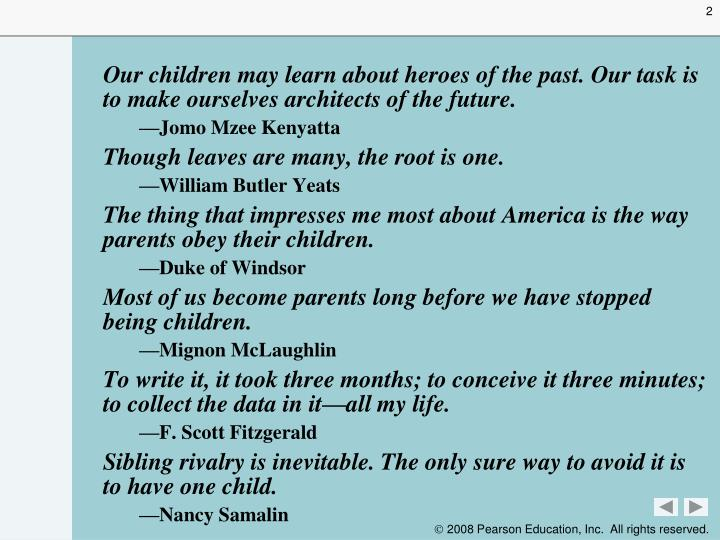 Our children may learn about heroes of the past. Our task is to make ourselves architects of the future.