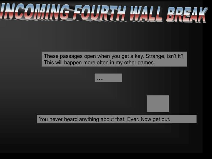 INCOMING FOURTH WALL BREAK