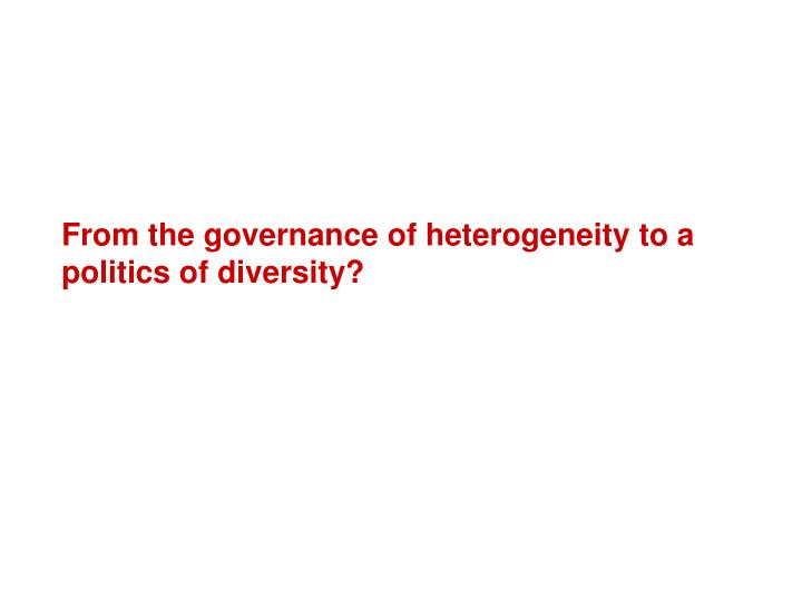 From the governance of heterogeneity to a politics of diversity?