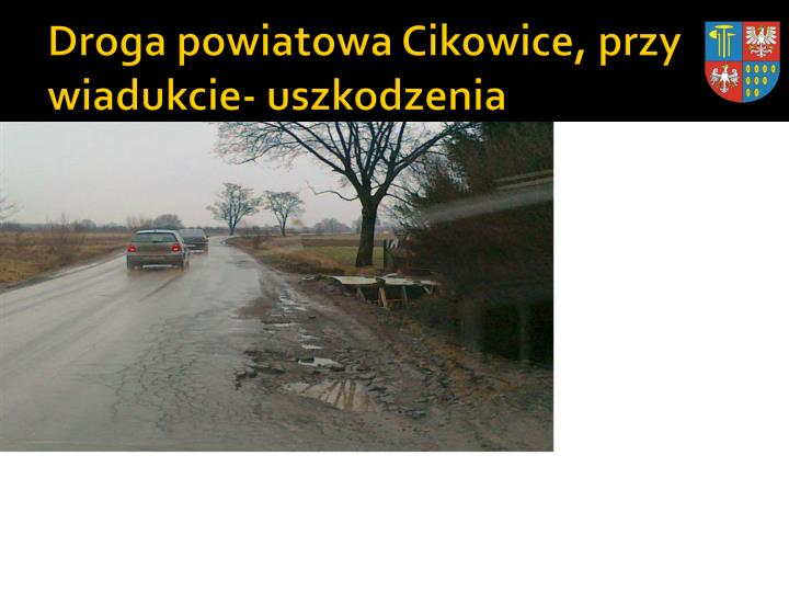 Droga powiatowa Cikowice, przy wiadukcie- uszkodzenia