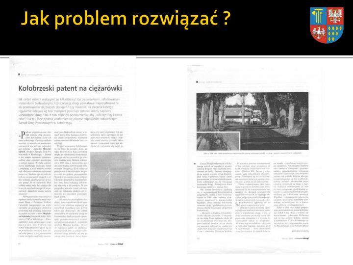 Jak problem rozwiązać ?