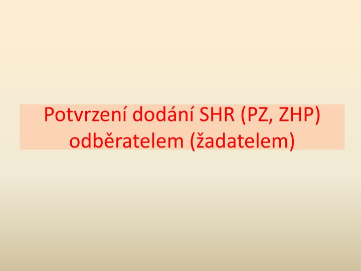 Potvrzení dodání SHR (PZ, ZHP) odběratelem (žadatelem)