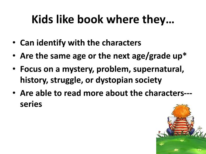 Kids like book where they…