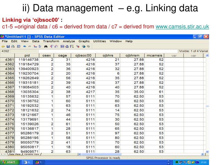 ii) Data management  – e.g. Linking data