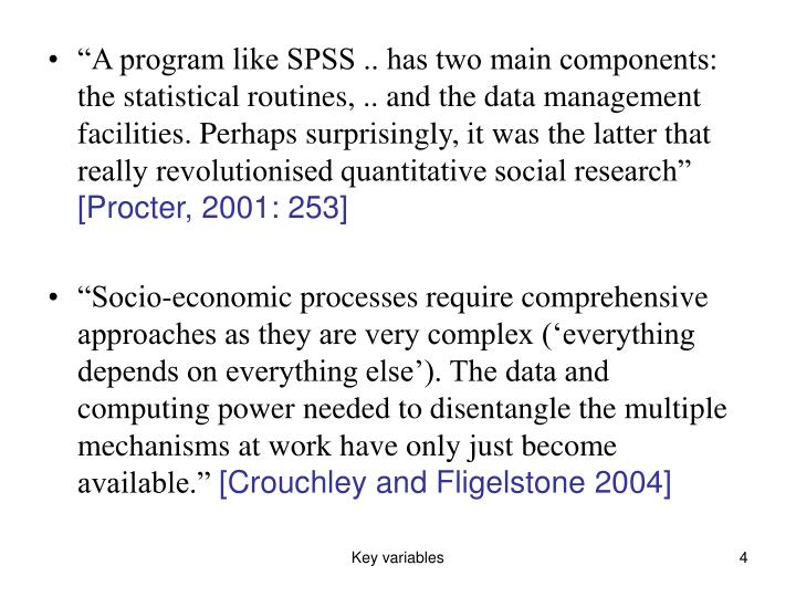 """""""A program like SPSS .. has two main components: the statistical routines, .. and the data management facilities. Perhaps surprisingly, it was the latter that really revolutionised quantitative social research"""""""
