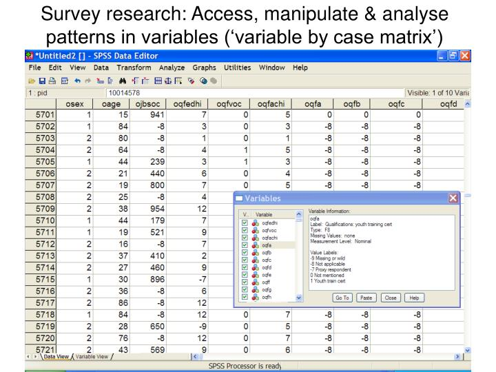 Survey research: Access, manipulate & analyse patterns in variables ('variable by case matrix')