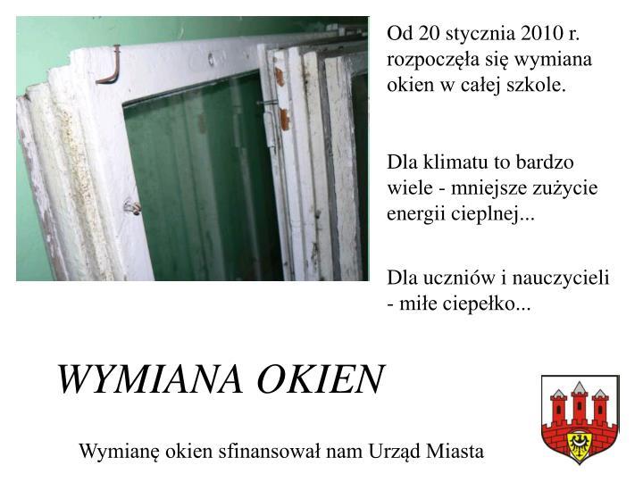 Od 20 stycznia 2010 r. rozpoczęła się wymiana okien w całej szkole.