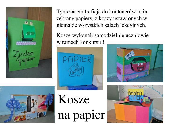 Tymczasem trafiają do kontenerów m.in. zebrane papiery, z koszy ustawionych w niemalże wszystkich salach lekcyjnych.
