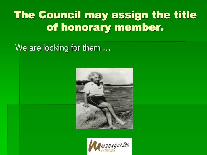 The Council may assign the title of honorary member.