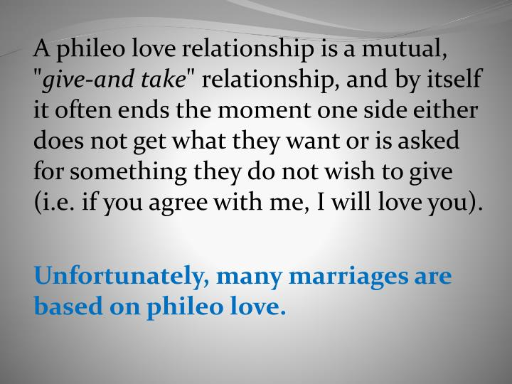 A phileo love relationship is a mutual, ""
