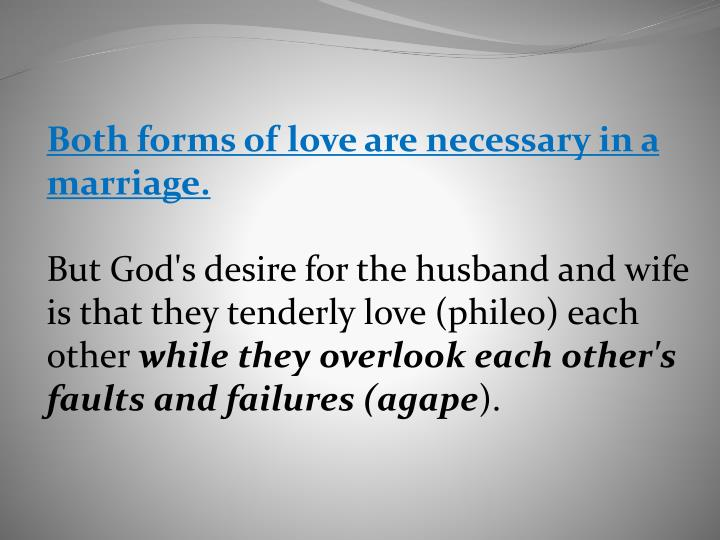 Both forms of love are necessary in a marriage.