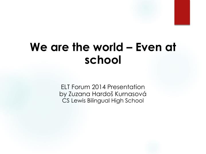 We are the world – Even at school
