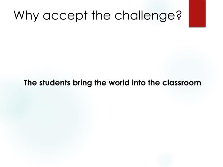 Why accept the challenge?