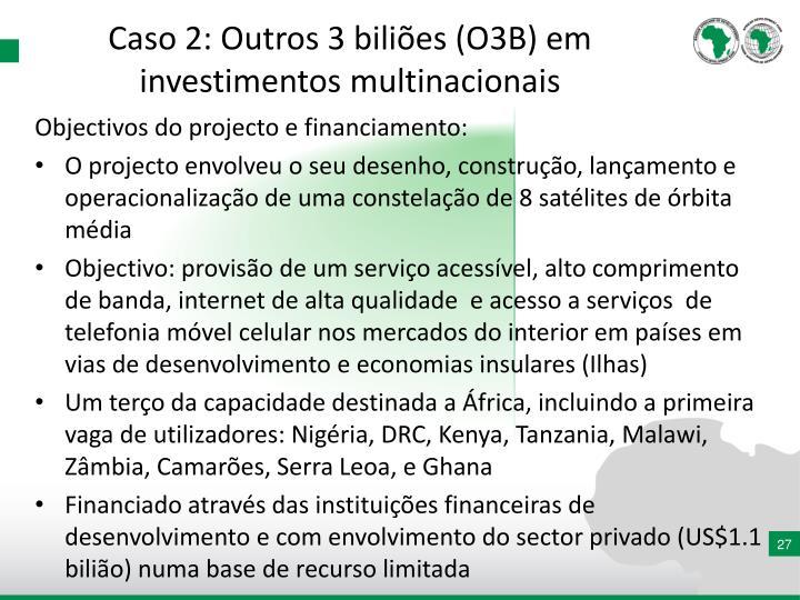 Caso 2: Outros 3 biliões (O3B) em investimentos multinacionais