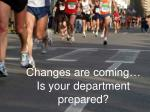 changes are coming is your department prepared