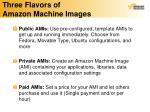 three flavors of amazon machine images