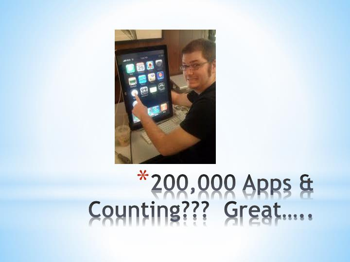 200,000 Apps & Counting???  Great…..