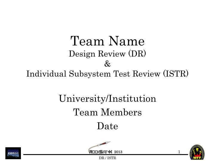 Team name design review dr individual subsystem test review istr