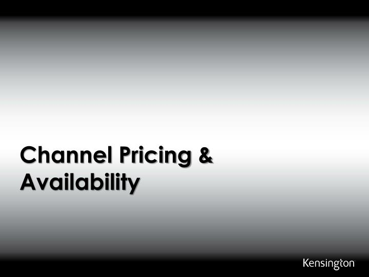 Channel Pricing & Availability