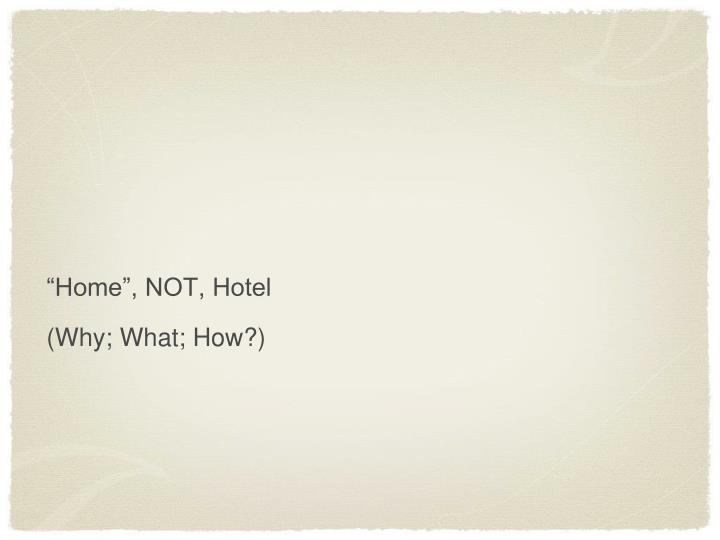 """""""Home"""", NOT, Hotel"""