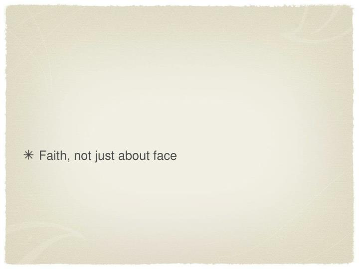 Faith, not just about face