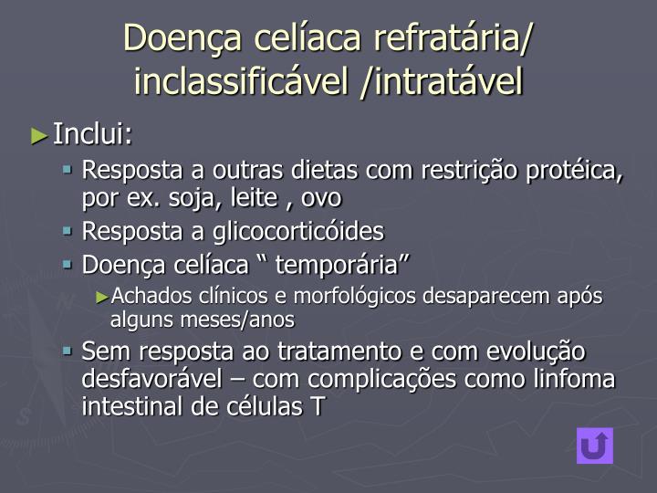 Doença celíaca refratária/ inclassificável /intratável