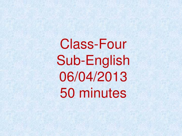 Class four sub english 06 04 2013 50 minutes