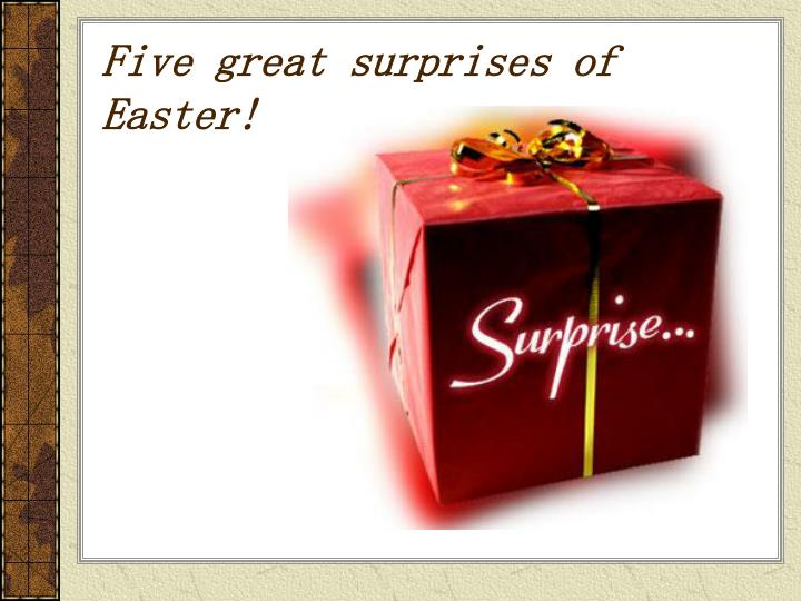 Five great surprises of Easter!