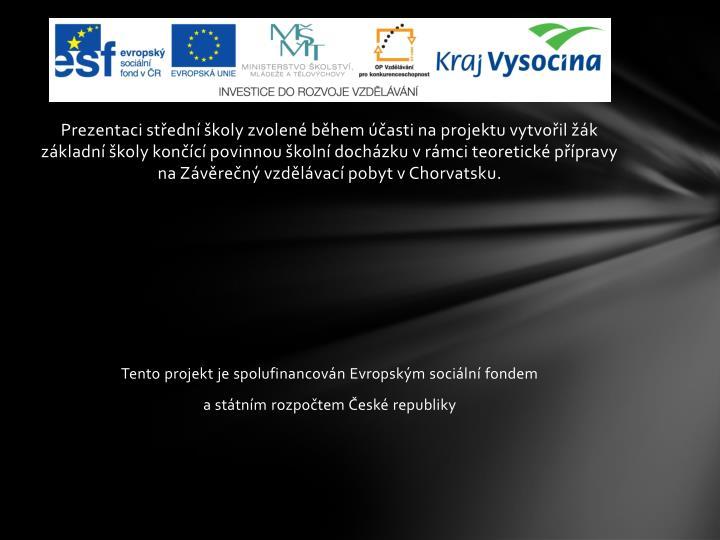 Prezentaci střední školy zvolené během účasti na projektu vytvořil žák základní školy končící povinnou školní docházku v rámci teoretické přípravy na Závěrečný vzdělávací pobyt v Chorvatsku.