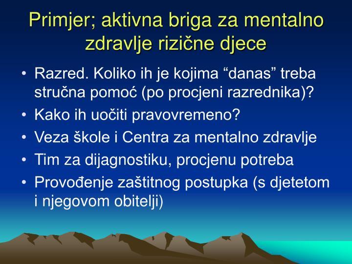 Primjer; aktivna briga za mentalno zdravlje rizične djece