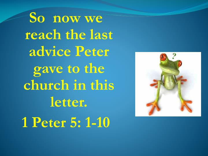 So  now we reach the last advice Peter gave to the church in this letter.