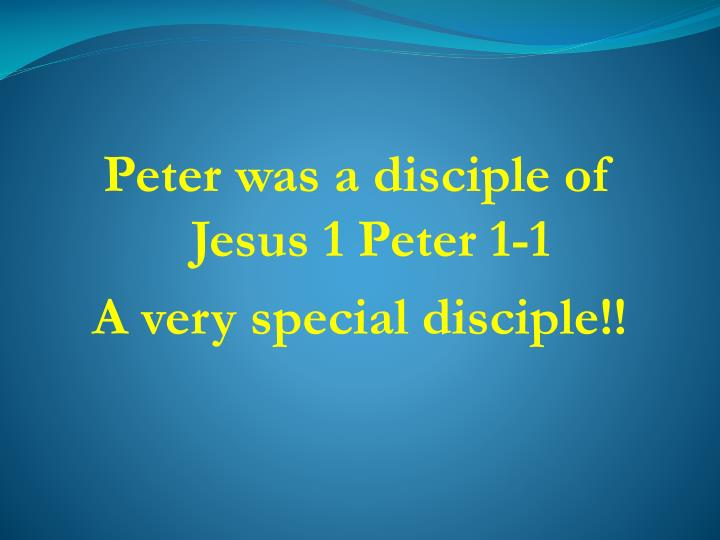 Peter was a disciple of Jesus 1 Peter 1-1