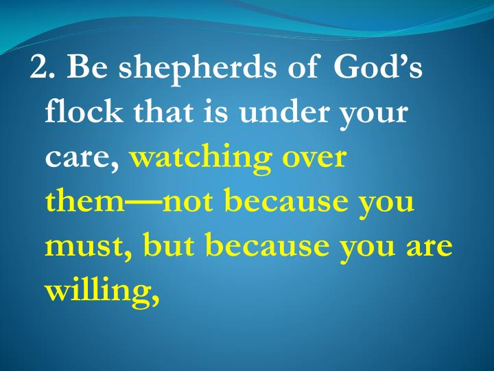 2. Be shepherds of God's flock that is under your care,